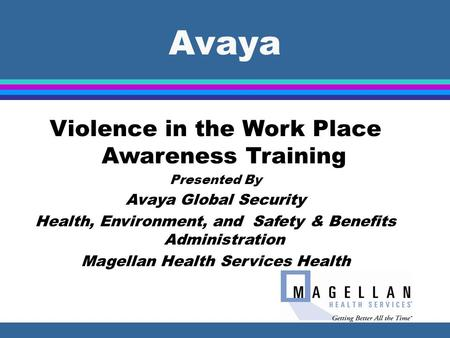 Violence in the Work Place Awareness Training 1 Avaya Violence in the Work Place Awareness Training Presented By Avaya Global Security Health, Environment,