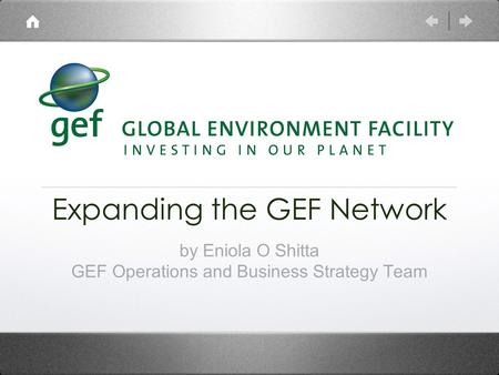 Expanding the GEF Network by Eniola O Shitta GEF Operations and Business Strategy Team.