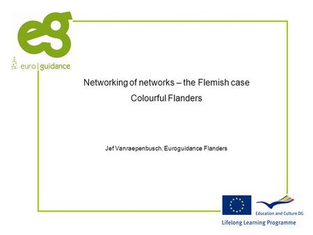 Networking of networks – the Flemish case Colourful Flanders Jef Vanraepenbusch, Euroguidance Flanders.