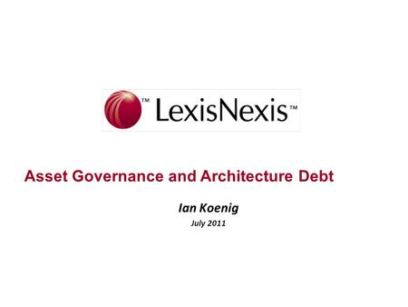 Asset Governance and Architecture Debt Ian Koenig July 2011.
