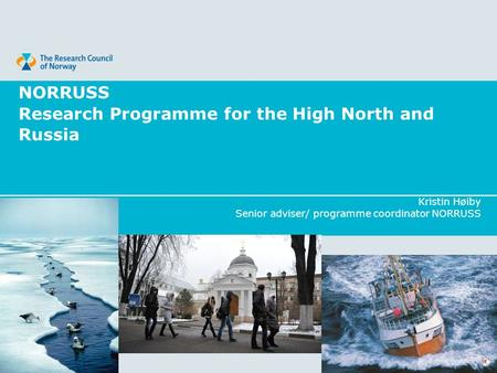 NORRUSS Research Programme for the High North and Russia Kristin Høiby Senior adviser/ programme coordinator NORRUSS.