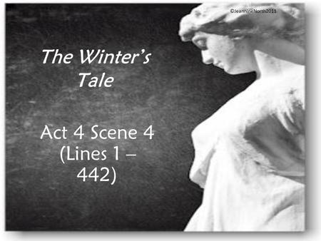The Winter's Tale Act 4 Scene 4 (Lines 1 – 442) ©JeannineNorth2011.