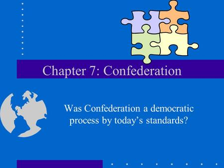 Chapter 7: Confederation Was Confederation a democratic process by today's standards?