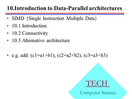 10.Introduction to Data-Parallel architectures TECH Computer Science SIMD {Single Instruction Multiple Data} 10.1 Introduction 10.2 Connectivity 10.3 Alternative.