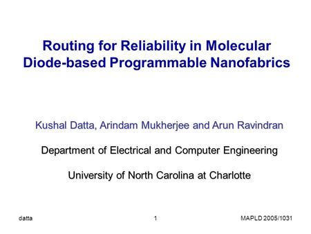 Datta1 Routing for Reliability in Molecular Diode-based Programmable Nanofabrics Kushal Datta, Arindam Mukherjee and Arun Ravindran Department of Electrical.