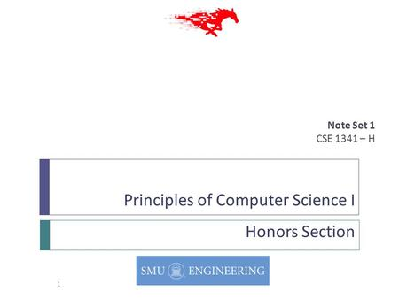 Principles of Computer Science I Honors Section Note Set 1 CSE 1341 – H 1.