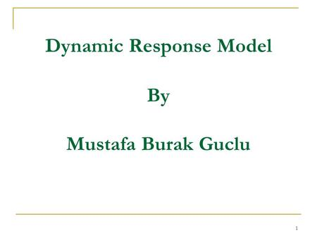"Dynamic Response Model By Mustafa Burak Guclu 1. Quest to Resilience In ""The Quest of Resilience"", Hamel (2003) defines the goal of today's resilient."