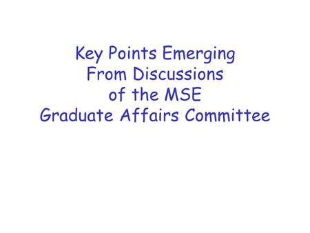 Key Points Emerging From Discussions of the MSE Graduate Affairs Committee.