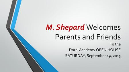 M. Shepard Welcomes Parents and Friends To the Doral Academy OPEN HOUSE SATURDAY, September 19, 2015.
