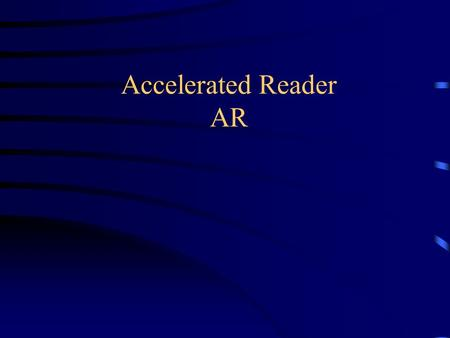 Accelerated Reader AR The Basics Give Students Time to Read Access to Books Success: The time Motivator AR as a Motivator Self Direction and Freedom.