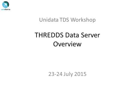 Unidata TDS Workshop THREDDS Data Server Overview