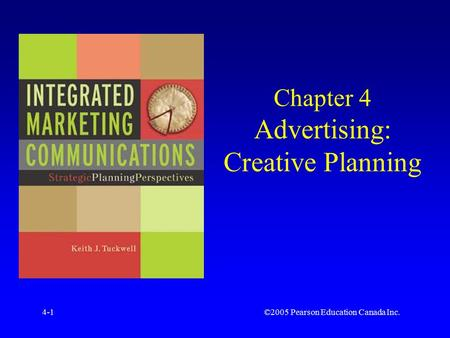 ©2005 Pearson Education Canada Inc.4-1 Chapter 4 Advertising: Creative Planning.