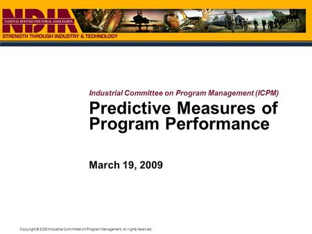 Copyright © 2008 Industrial Committee on Program Management. All rights reserved. Predictive Measures of Program Performance March 19, 2009 Industrial.