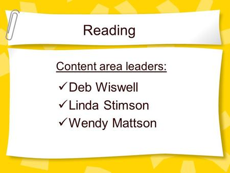 Reading Content area leaders: Deb Wiswell Linda Stimson Wendy Mattson.