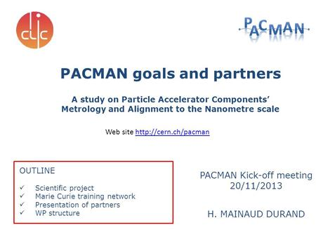 H. MAINAUD DURAND PACMAN goals and partners A study on Particle Accelerator Components' Metrology and Alignment to the Nanometre scale OUTLINE Scientific.