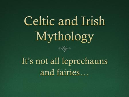 The Celts Who were the Celts?  A nomadic tribe of warriors whose appearance in Europe dates back to at least 800 BC.  Although they are most normally.