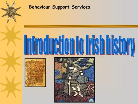 Behaviour Support Services. Ireland is an island located at the far Western edge of Europe in the Atlantic Ocean.