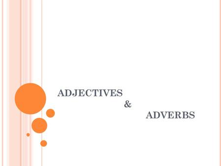 ADJECTIVES & ADVERBS. Adjectives are words which say something more about a noun. Adjectives normally precede the nouns they modify, or follow linking.