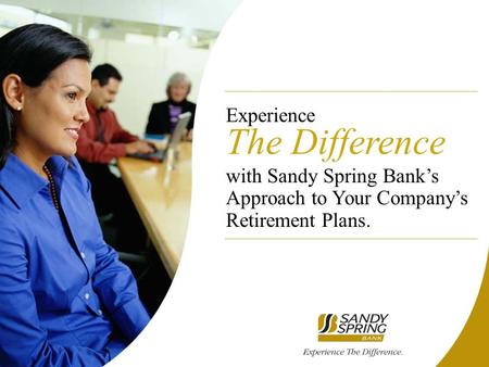 Experience The Difference with Sandy Spring Bank's Approach to Your Company's Retirement Plans.
