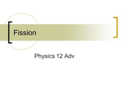Fission Physics 12 Adv. Comprehension Check 1. Two deuterium nuclei fuse to form a tritium nuclei and a proton. How much energy is liberated? 2. A deuterium.