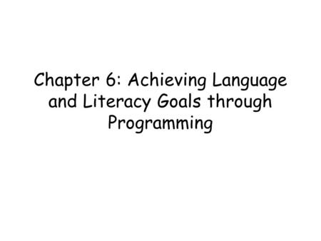 Chapter 6: Achieving Language and Literacy Goals through Programming.