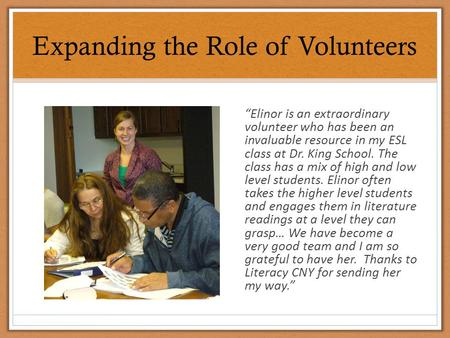 "Expanding the Role of Volunteers ""Elinor is an extraordinary volunteer who has been an invaluable resource in my ESL class at Dr. King School. The class."