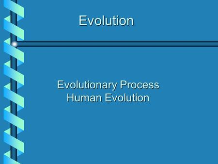 Evolution Evolutionary Process Human Evolution. Evolution Evolution = progressive change in characteristics of organisms as a result of changes in genetic.