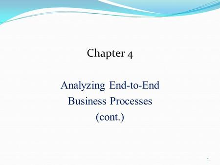 1 Chapter 4 Analyzing End-to-End Business Processes (cont.)