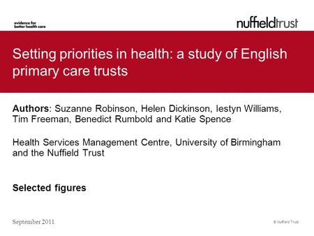 © Nuffield Trust Setting priorities in health: a study of English primary care trusts Authors: Suzanne Robinson, Helen Dickinson, Iestyn Williams, Tim.