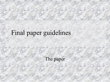 Final paper guidelines The paper. 2 Nuts and bolts n A critical reading the scientific literature. n 2,000 word critical literature review – summarizing.