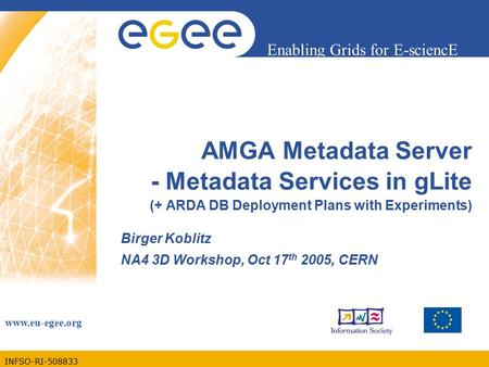 INFSO-RI-508833 Enabling Grids for E-sciencE www.eu-egee.org AMGA Metadata Server - Metadata Services in gLite (+ ARDA DB Deployment Plans with Experiments)
