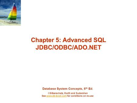 Database System Concepts, 6 th Ed. ©Silberschatz, Korth and Sudarshan See www.db-book.com for conditions on re-usewww.db-book.com Chapter 5: Advanced SQL.
