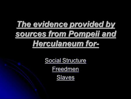 The evidence provided by sources from Pompeii and Herculaneum for-