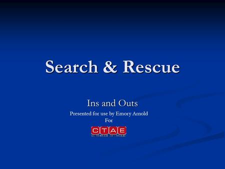 Search & Rescue Ins and Outs Presented for use by Emory Arnold For.