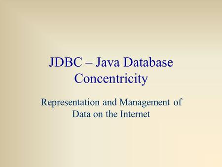 JDBC – Java Database Concentricity Representation and Management of Data on the Internet.