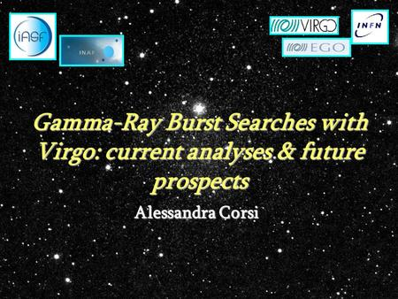 Gamma-Ray Burst Searches with Virgo: current analyses & future prospects Alessandra Corsi.