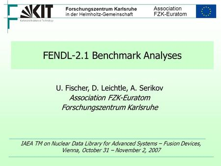 FENDL-2.1 Benchmark Analyses IAEA TM on Nuclear Data Library for Advanced Systems – Fusion Devices, Vienna, October 31 – November 2, 2007 U. Fischer, D.