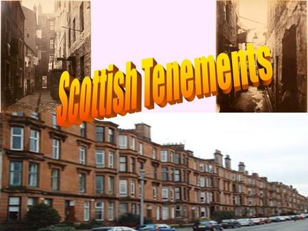 Scottish Tenements Those who were likely to live in the tenements were likely to be poor working class. They could not afford to move anywhere else.