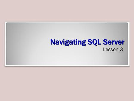 Navigating SQL Server Lesson 3. Skills Matrix Graphical User Interface (GUI) Management Tools SQL Server Management Studio SQL Server Configuration Manager.