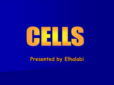 Presented by Elhalabi. What are cells? What is a cell? What is a cell? Where do we find cells? Where do we find cells? Cell : a cell is a basic unit.