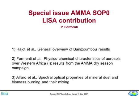 Second SOP0 workshop, Exeter 15 May 2007 Special issue AMMA SOP0 LISA contribution 1) Rajot et al., General overview of Banizoumbou results 2) Formenti.