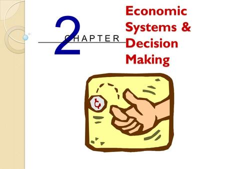 Economic Systems & Decision Making 2 C H A P T E R.