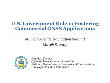 David A. Turner Office of Space Commercialization National Oceanic and Atmospheric Administration U.S. Department of Commerce U.S. Government Role in Fostering.