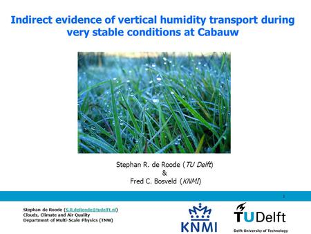 1 Indirect evidence of vertical humidity transport during very stable conditions at Cabauw Stephan de Roode