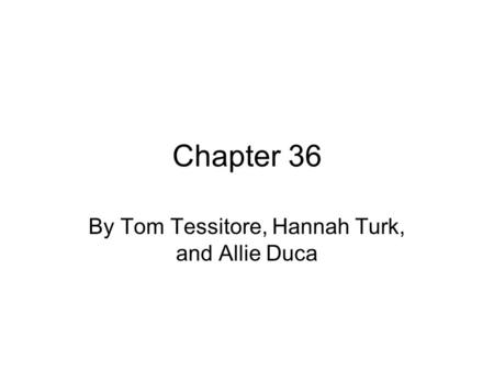 Chapter 36 By Tom Tessitore, Hannah Turk, and Allie Duca.