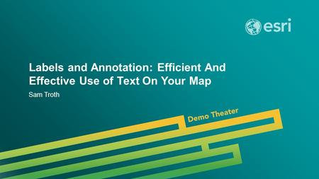Esri UC 2014 | Demo Theater | Labels and Annotation: Efficient And Effective Use of Text On Your Map Sam Troth.