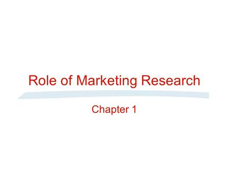 Role of Marketing Research Chapter 1. Target Market Promotion Price Placement Product Gilbert A. Churchill, Jr. and J. Paul Peter, Marketing: Creating.