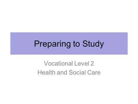 Preparing to Study Vocational Level 2 Health and Social Care.