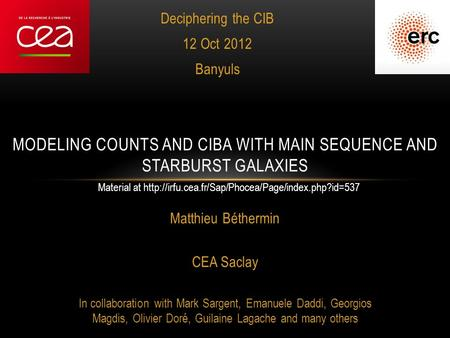 Deciphering the CIB 12 Oct 2012 Banyuls MODELING COUNTS AND CIBA WITH MAIN SEQUENCE AND STARBURST GALAXIES Matthieu Béthermin CEA Saclay In collaboration.