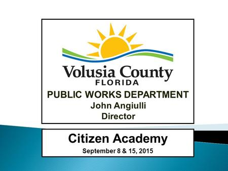 John Angiulli Director PUBLIC WORKS DEPARTMENT Citizen Academy September 8 & 15, 2015.